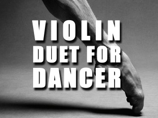 Violin Duet For Dancer